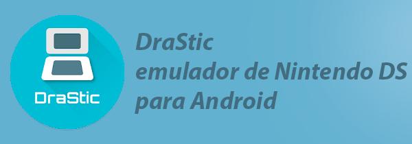 Drastic DS emulador nintendo ds para android